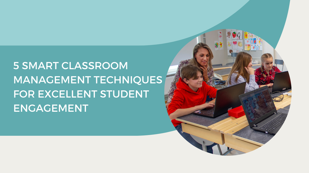 5 Smart Classroom Managemnt Techniques for Excellent Student Engagement