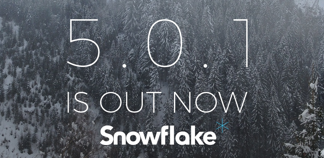 Snowflake 5.0.1 is out now.jpg
