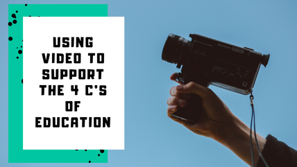 Video and the 4c's