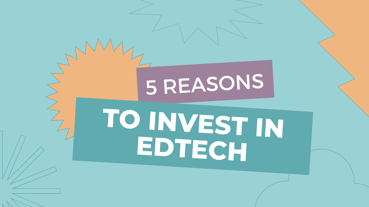 5 reasons to invest in edtech