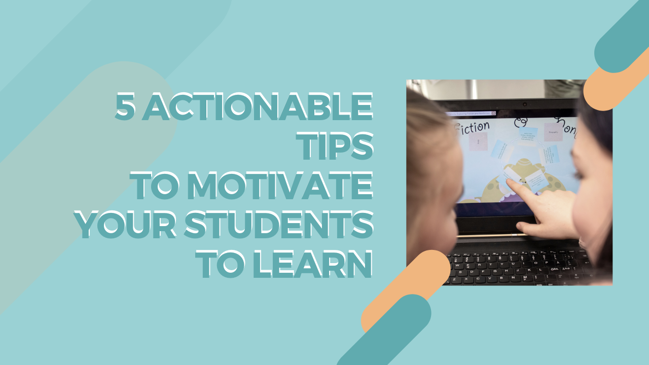 Actionable tips to motivate your students to learn